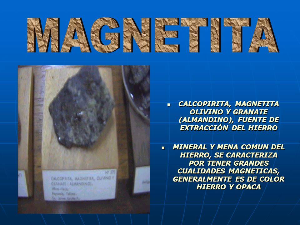 MAGNETITA CALCOPIRITA, MAGNETITA OLIVINO Y GRANATE (ALMANDINO), FUENTE DE EXTRACCIÓN DEL HIERRO.