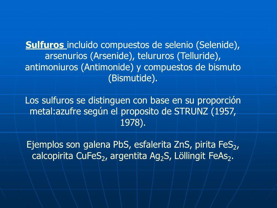 Sulfuros incluido compuestos de selenio (Selenide), arsenurios (Arsenide), telururos (Telluride), antimoniuros (Antimonide) y compuestos de bismuto (Bismutide).