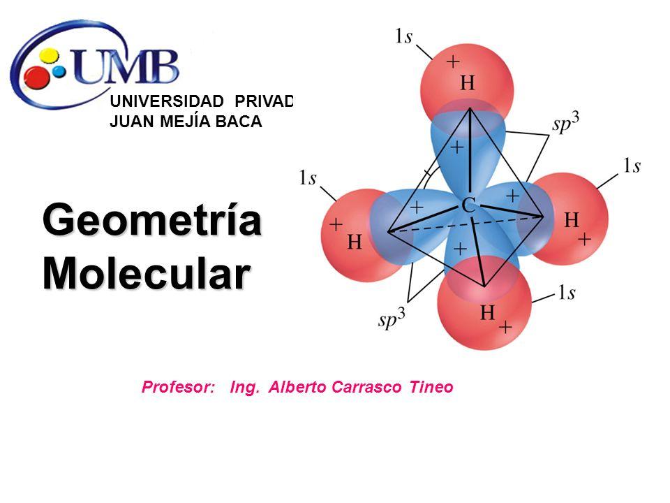 Geometría Molecular UNIVERSIDAD PRIVADA JUAN MEJÍA BACA