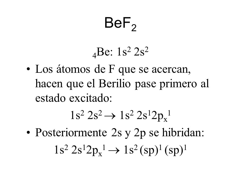 BeF2 4Be: 1s2 2s2. Los átomos de F que se acercan, hacen que el Berilio pase primero al estado excitado: