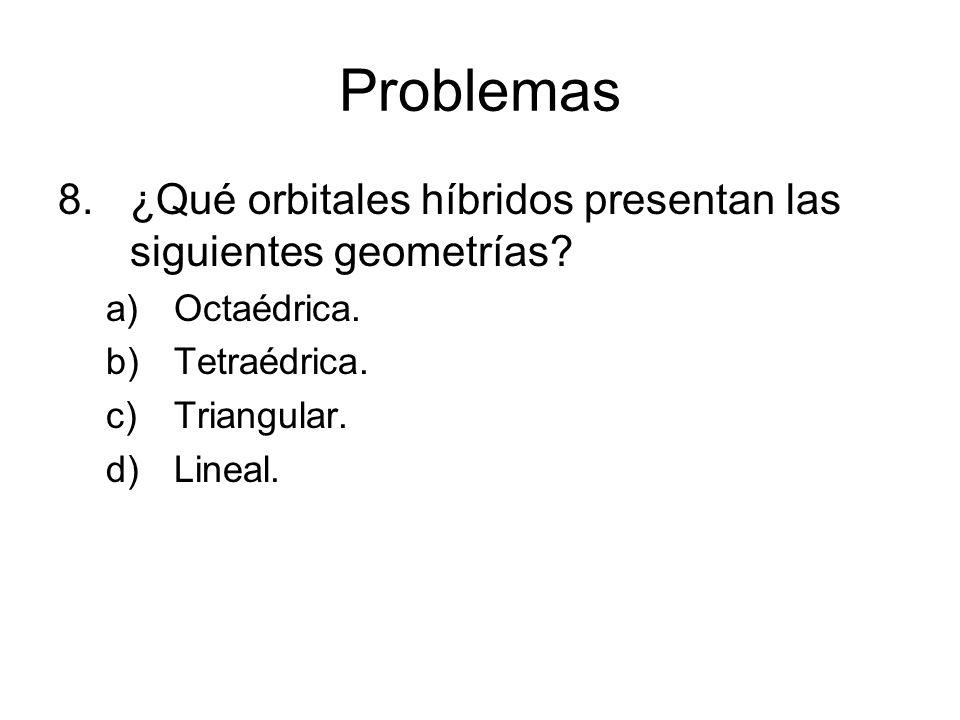 Problemas ¿Qué orbitales híbridos presentan las siguientes geometrías