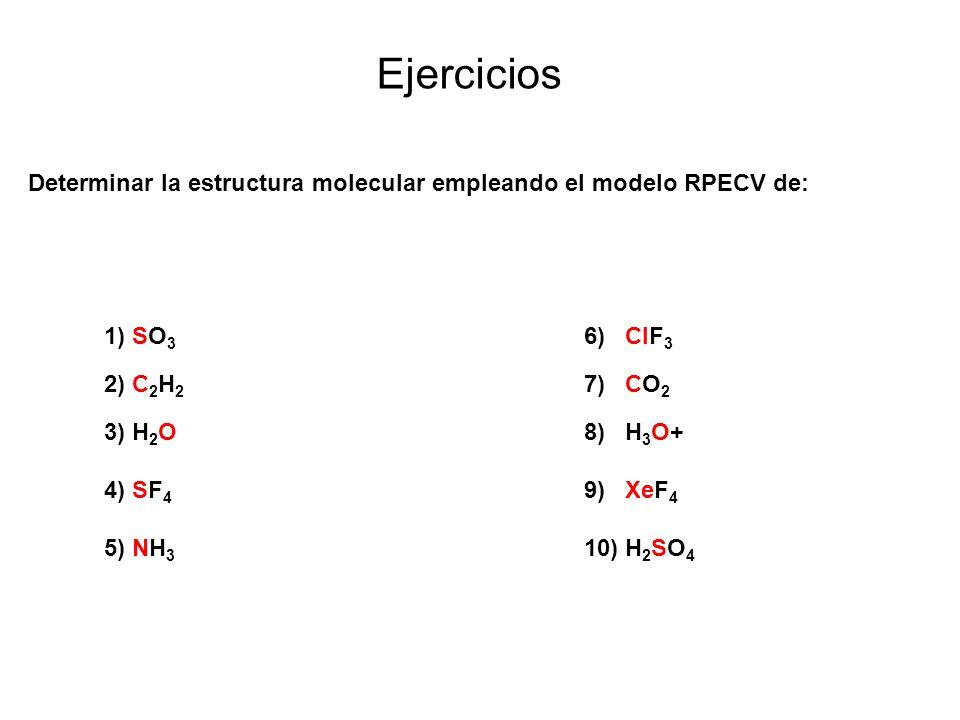EjerciciosDeterminar la estructura molecular empleando el modelo RPECV de: 1) SO3 6) ClF3. 2) C2H2 7) CO2.