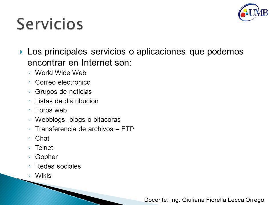 Servicios Los principales servicios o aplicaciones que podemos encontrar en Internet son: World Wide Web.