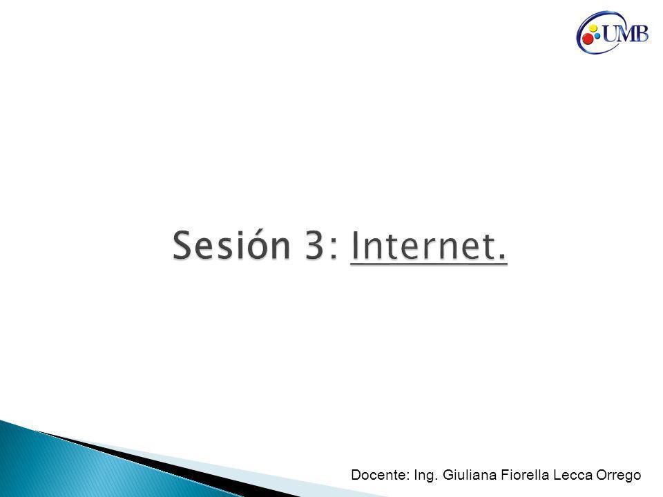 Sesión 3: Internet. Docente: Ing. Giuliana Fiorella Lecca Orrego