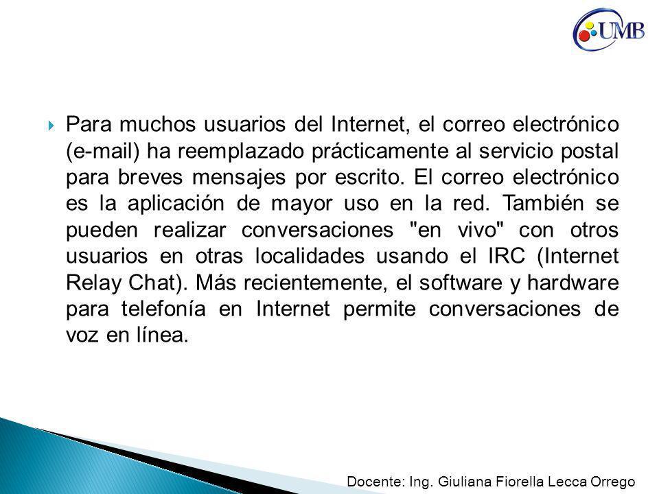 Para muchos usuarios del Internet, el correo electrónico (e-mail) ha reemplazado prácticamente al servicio postal para breves mensajes por escrito. El correo electrónico es la aplicación de mayor uso en la red. También se pueden realizar conversaciones en vivo con otros usuarios en otras localidades usando el IRC (Internet Relay Chat). Más recientemente, el software y hardware para telefonía en Internet permite conversaciones de voz en línea.