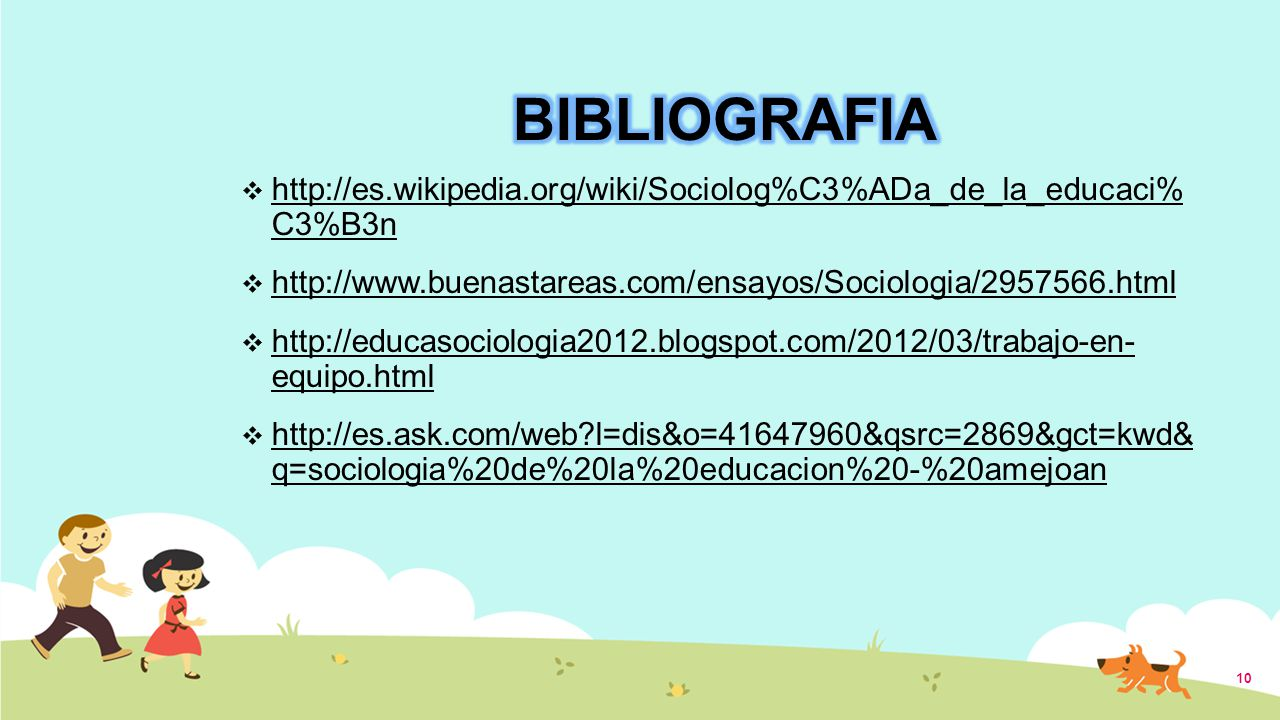 BIBLIOGRAFIA http://es.wikipedia.org/wiki/Sociolog%C3%ADa_de_la_educaci% C3%B3n. http://www.buenastareas.com/ensayos/Sociologia/2957566.html.