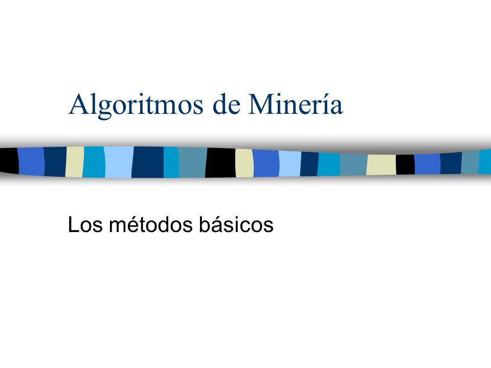 Algoritmos de Minería Los métodos básicos
