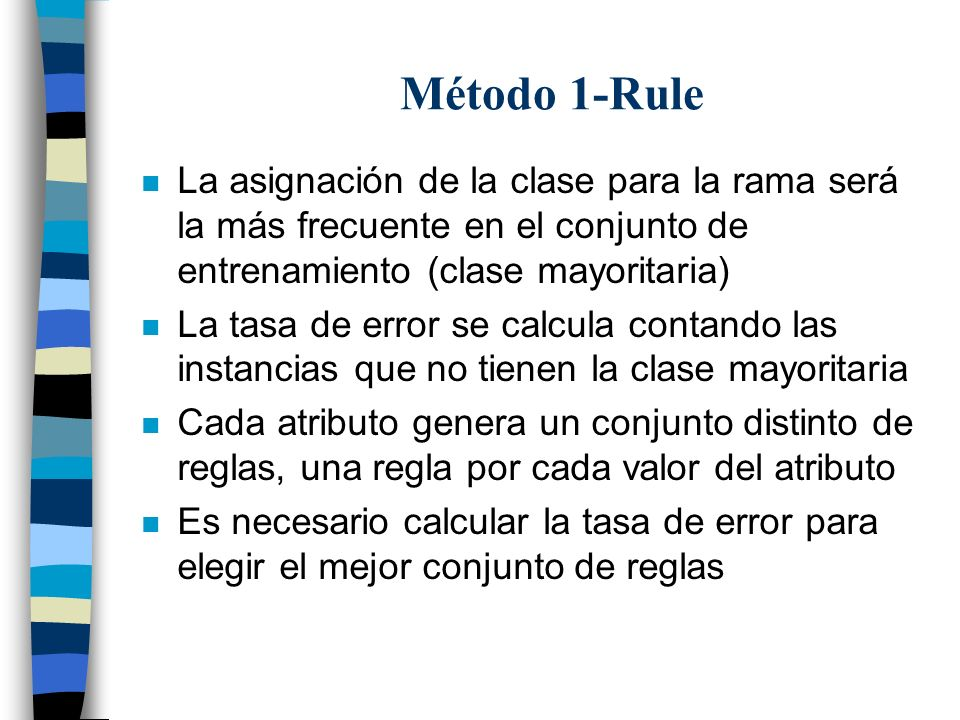 Método 1-RuleLa asignación de la clase para la rama será la más frecuente en el conjunto de entrenamiento (clase mayoritaria)