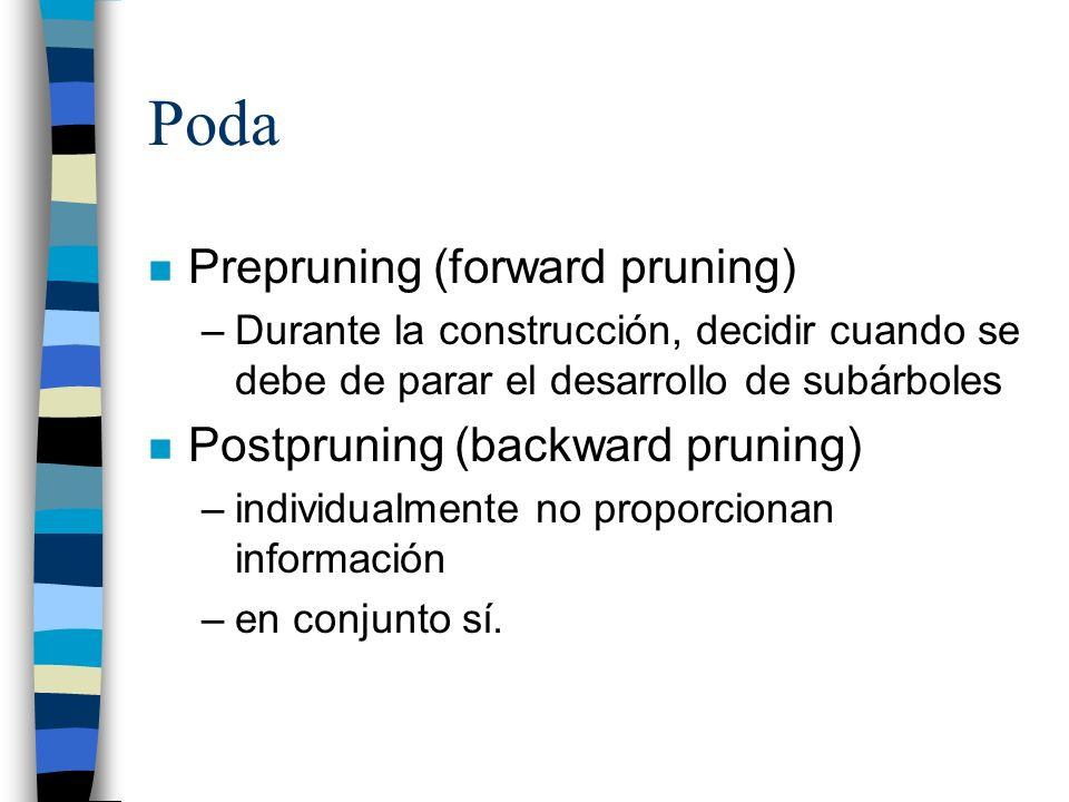 Poda Prepruning (forward pruning) Postpruning (backward pruning)