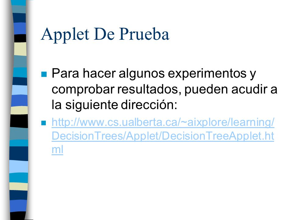 Applet De Prueba Para hacer algunos experimentos y comprobar resultados, pueden acudir a la siguiente dirección:
