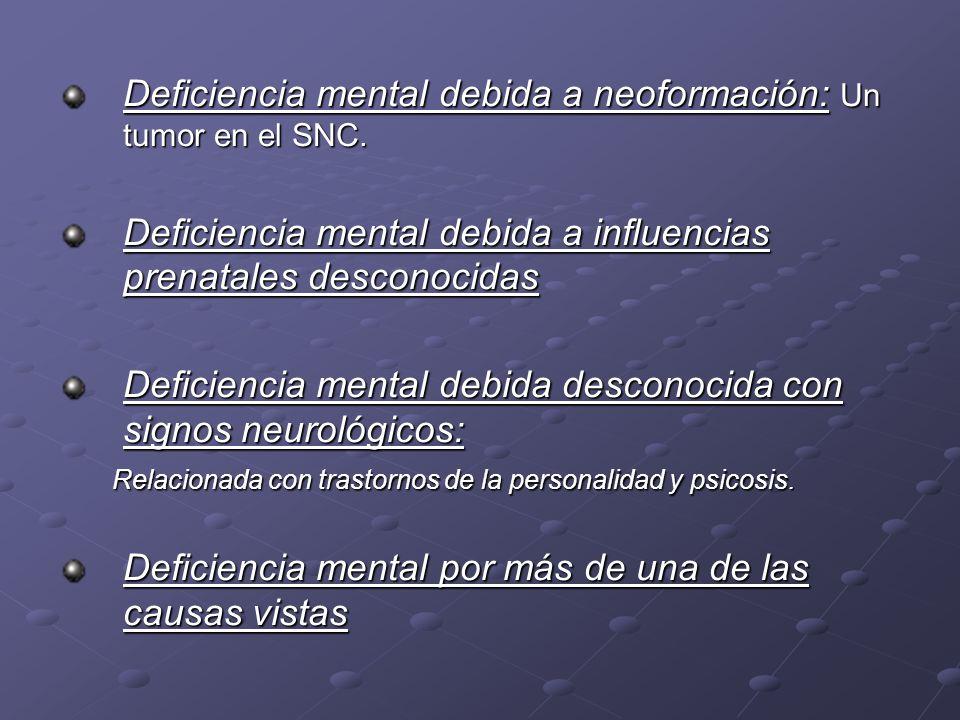 Deficiencia mental debida a neoformación: Un tumor en el SNC.