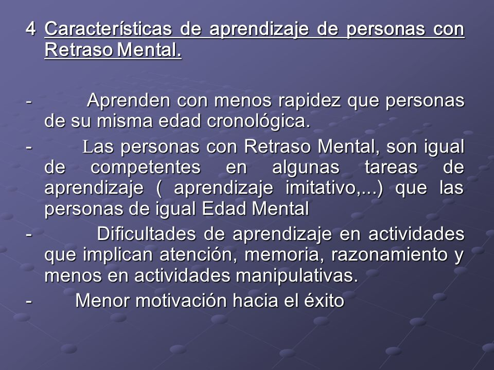 4 Características de aprendizaje de personas con Retraso Mental.
