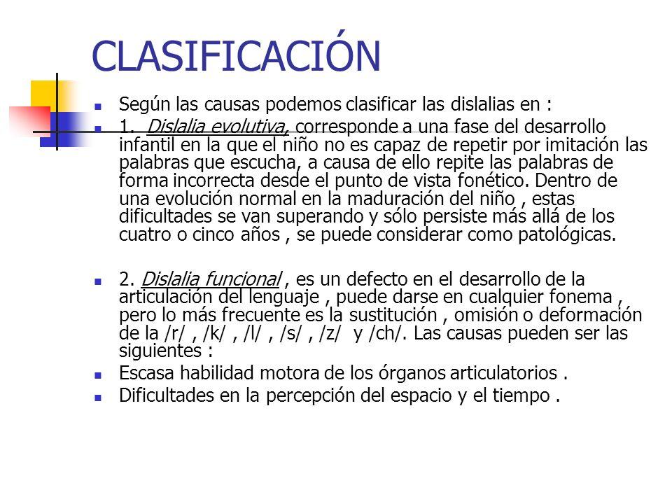 CLASIFICACIÓN Según las causas podemos clasificar las dislalias en :