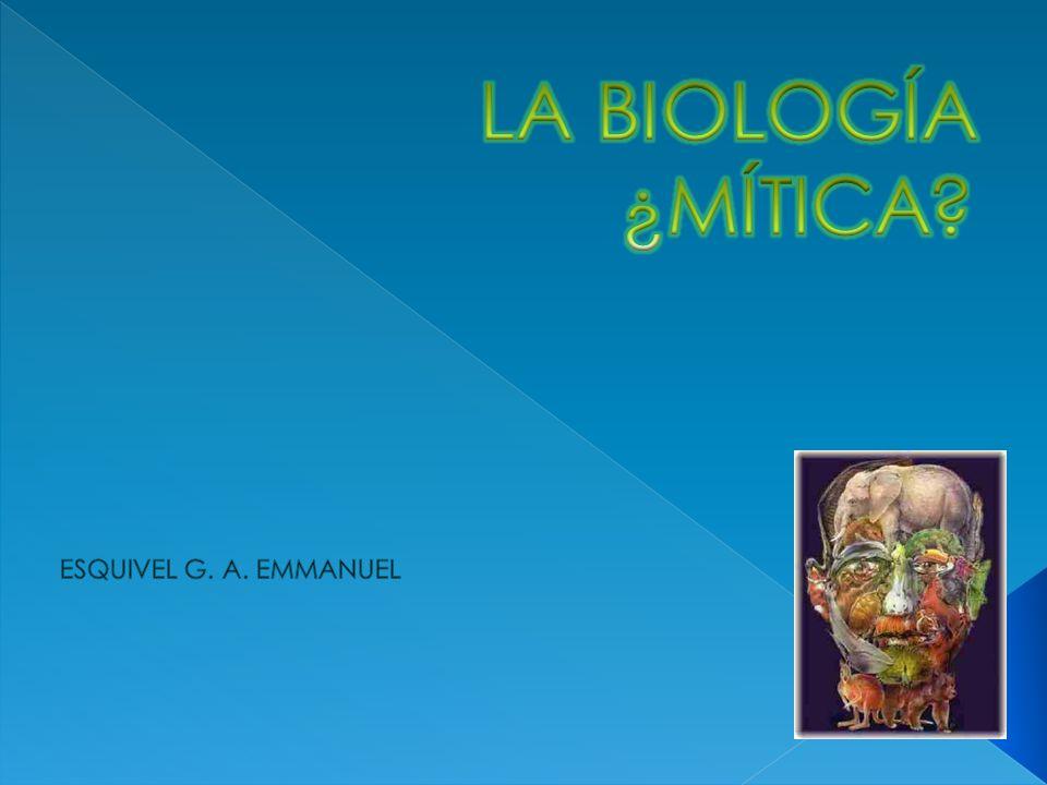 LA BIOLOGÍA ¿MÍTICA ESQUIVEL G. A. EMMANUEL