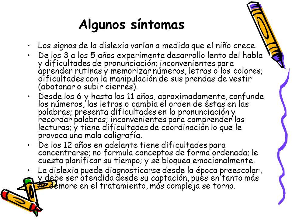 Algunos síntomas Los signos de la dislexia varían a medida que el niño crece.