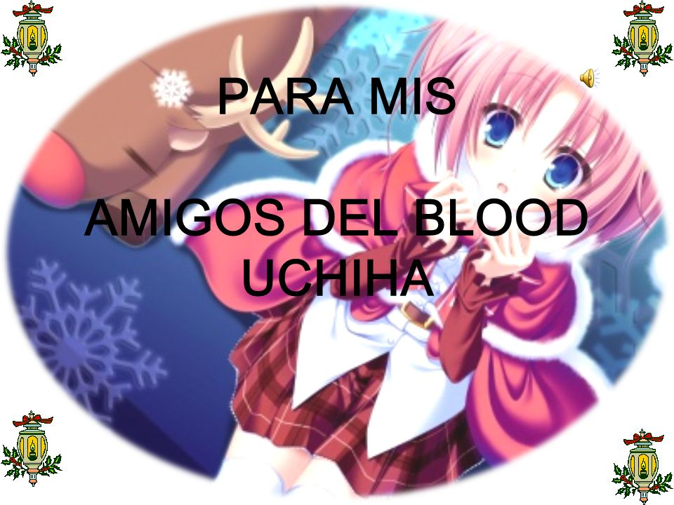 PARA MIS AMIGOS DEL BLOOD UCHIHA