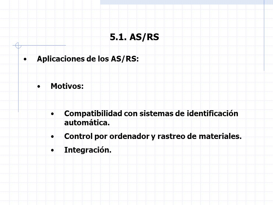 5.1. AS/RS Aplicaciones de los AS/RS: Motivos: