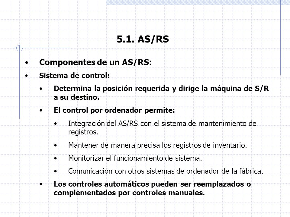 5.1. AS/RS Componentes de un AS/RS: Sistema de control: