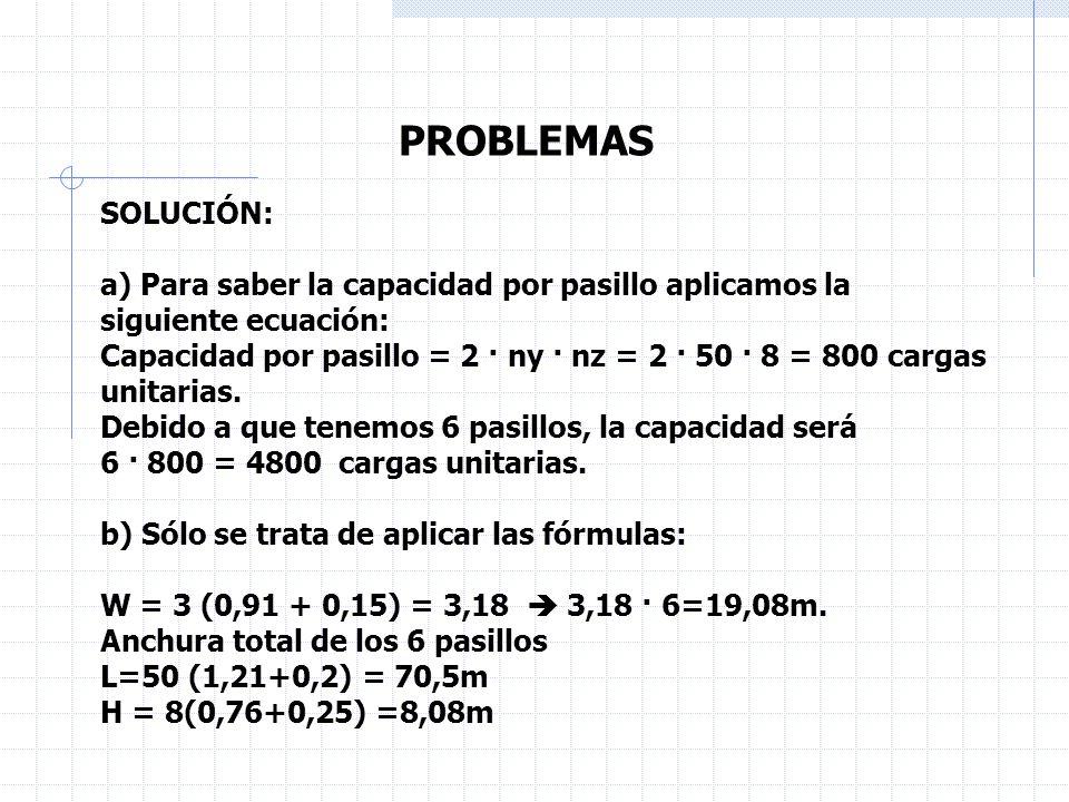 PROBLEMAS SOLUCIÓN: a) Para saber la capacidad por pasillo aplicamos la. siguiente ecuación: