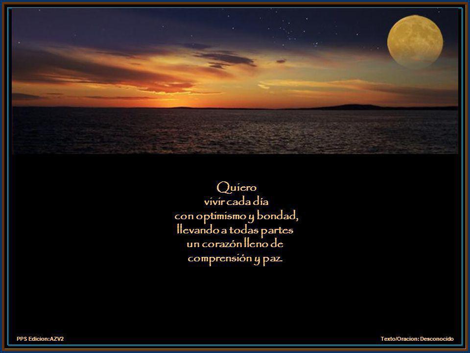 Quiero vivir cada día con optimismo y bondad, llevando a todas partes un corazón lleno de comprensión y paz.