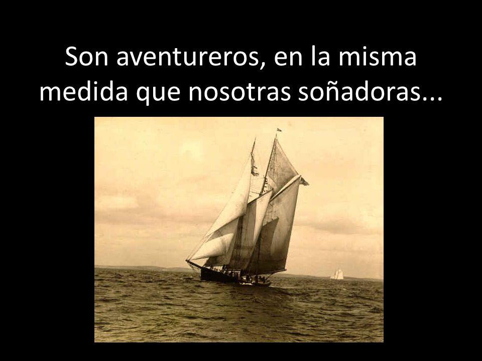 Son aventureros, en la misma medida que nosotras soñadoras...