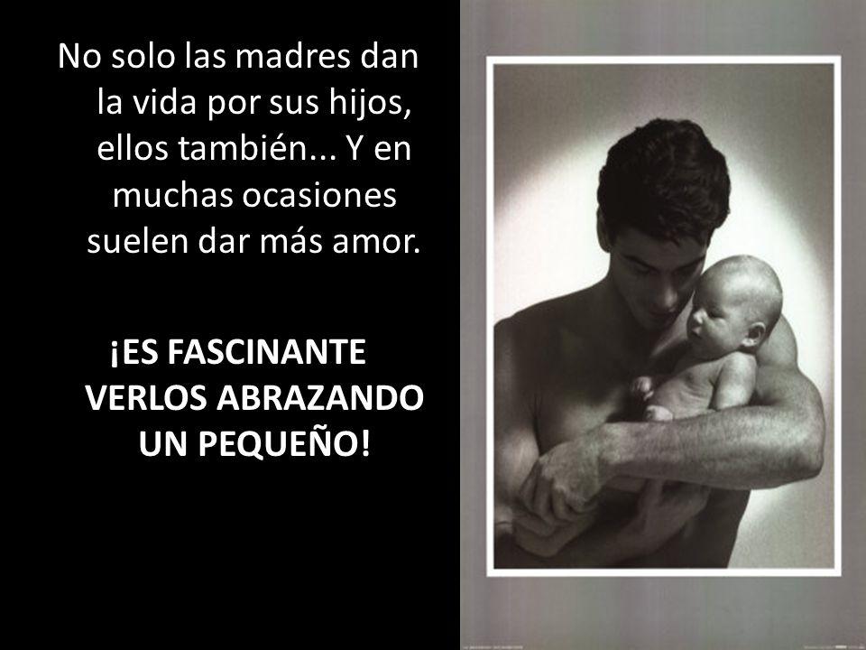 No solo las madres dan la vida por sus hijos, ellos también