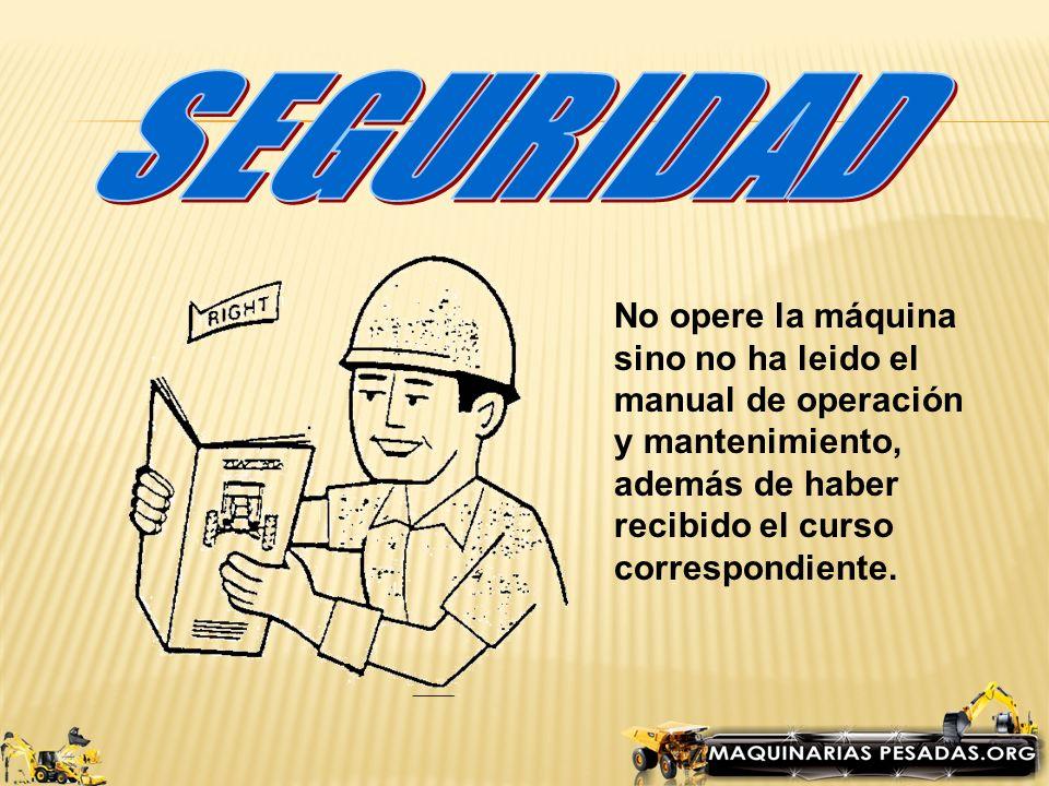 SEGURIDAD No opere la máquina sino no ha leido el manual de operación