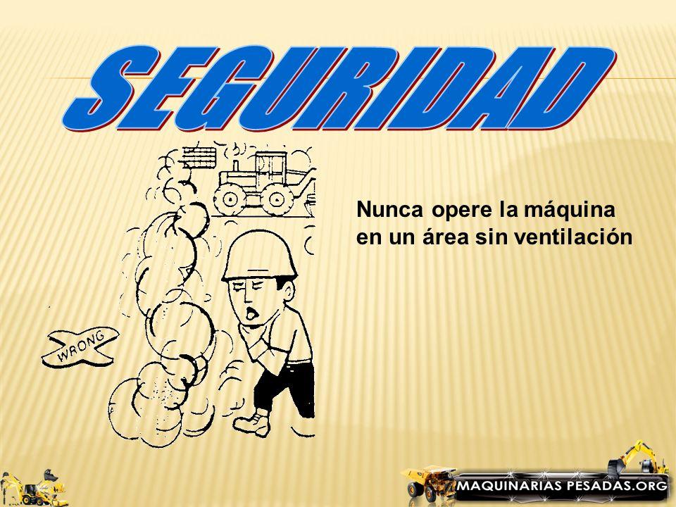 SEGURIDAD Nunca opere la máquina en un área sin ventilación
