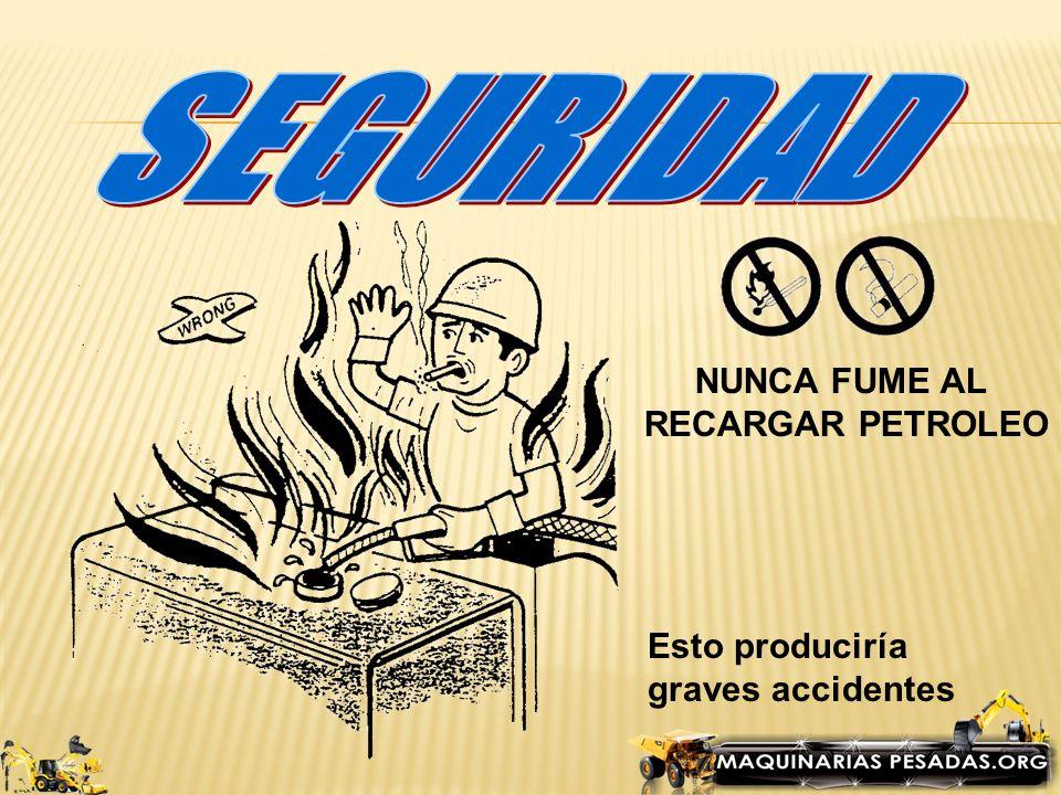 SEGURIDAD NUNCA FUME AL RECARGAR PETROLEO Esto produciría