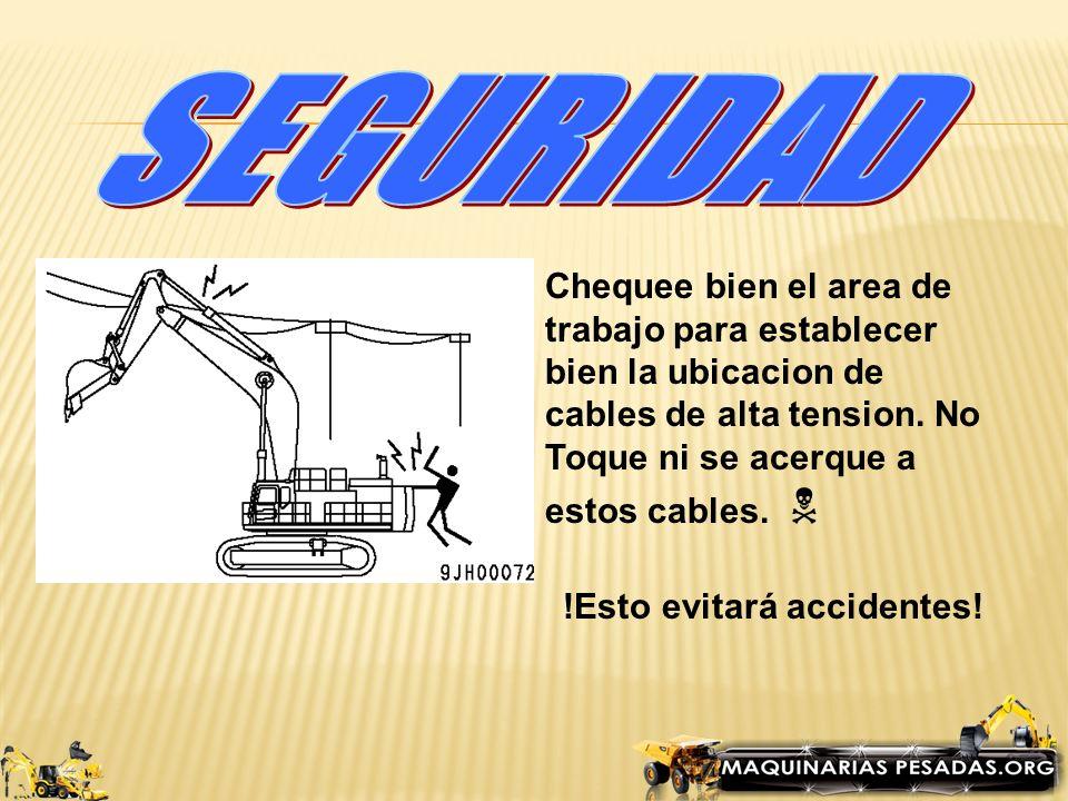 SEGURIDAD Chequee bien el area de trabajo para establecer bien la ubicacion de cables de alta tension. No Toque ni se acerque a estos cables. 