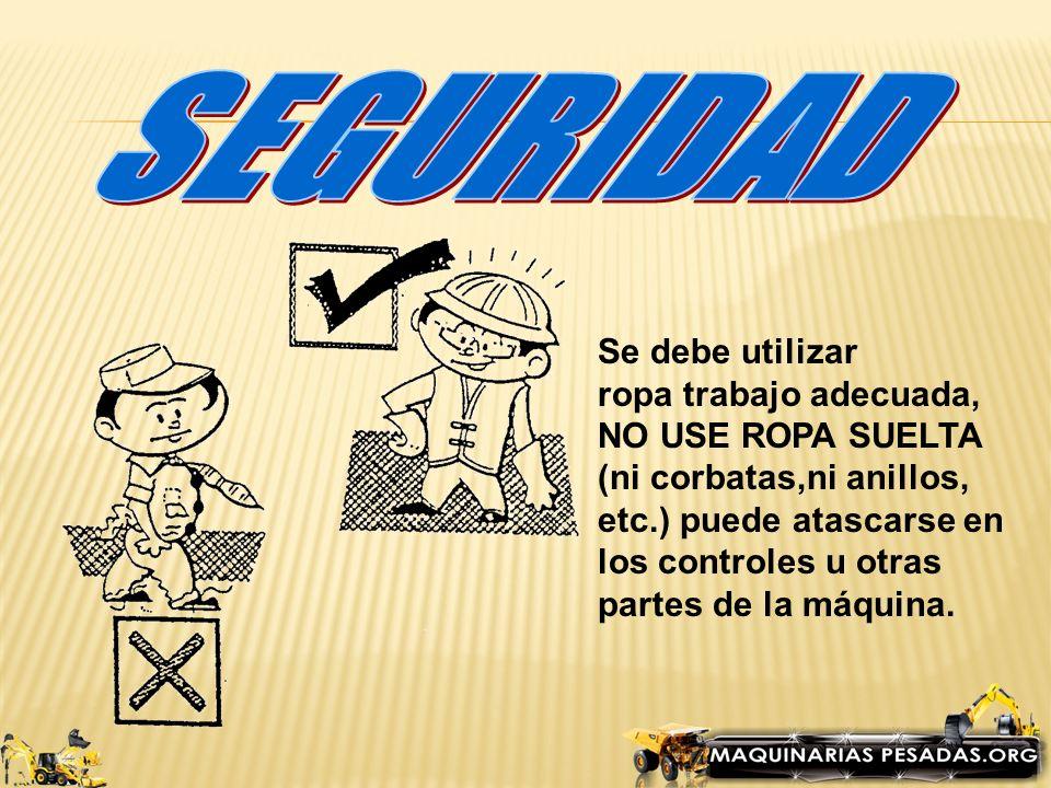 SEGURIDAD Se debe utilizar ropa trabajo adecuada, NO USE ROPA SUELTA