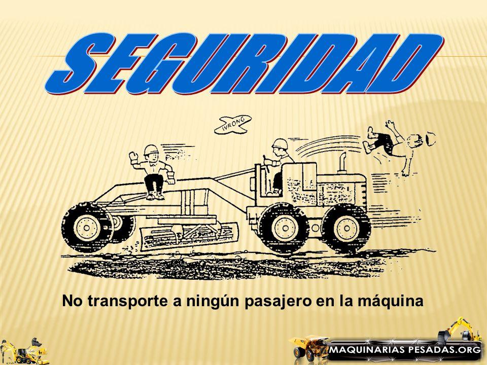 SEGURIDAD No transporte a ningún pasajero en la máquina