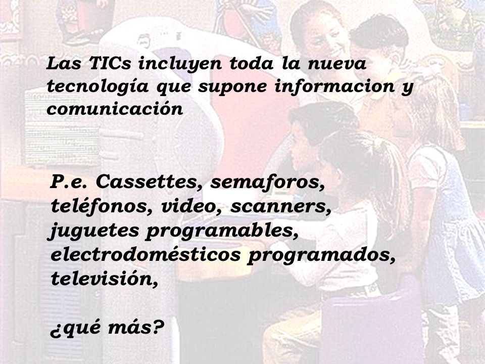 Las TICs incluyen toda la nueva tecnología que supone informacion y comunicación