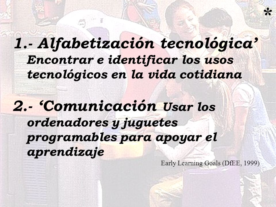 * 1.- Alfabetización tecnológica' Encontrar e identificar los usos tecnológicos en la vida cotidiana.