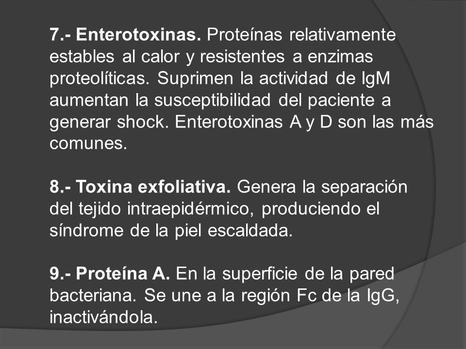 7.- Enterotoxinas.Proteínas relativamente estables al calor y resistentes a enzimas proteolíticas.