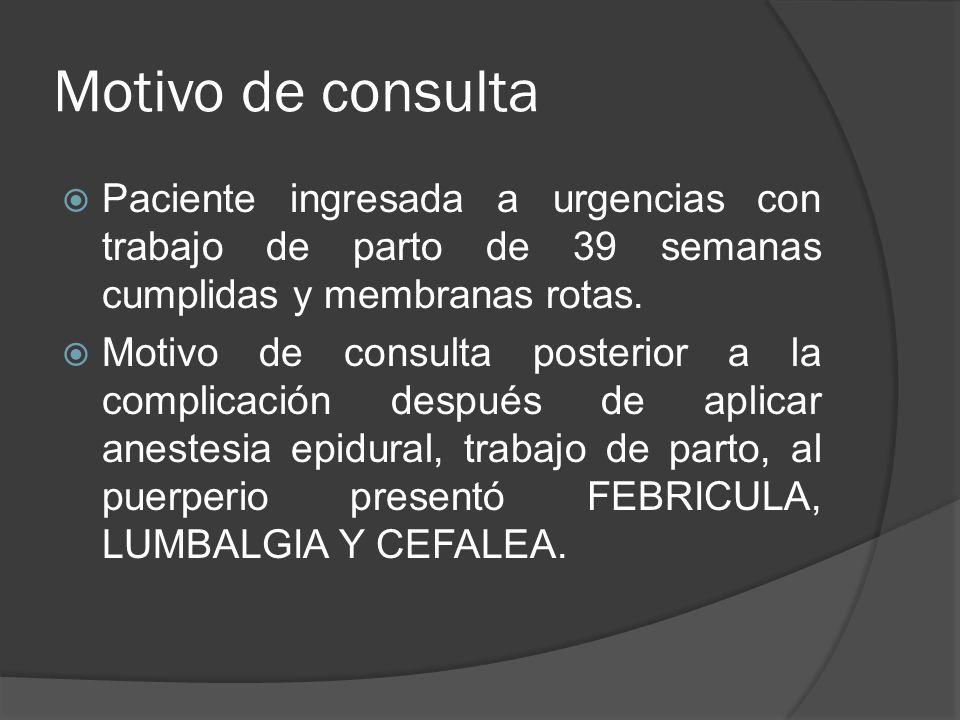 Motivo de consultaPaciente ingresada a urgencias con trabajo de parto de 39 semanas cumplidas y membranas rotas.