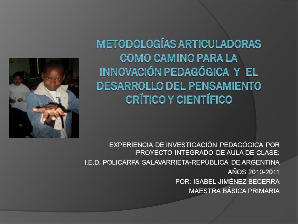 METODOLOGÍAS ARTICULADORAS COMO CAMINO PARA LA INNOVACIÓN PEDAGÓGICA Y EL DESARROLLO DEL PENSAMIENTO CRÍTICO Y CIENTÍFICO