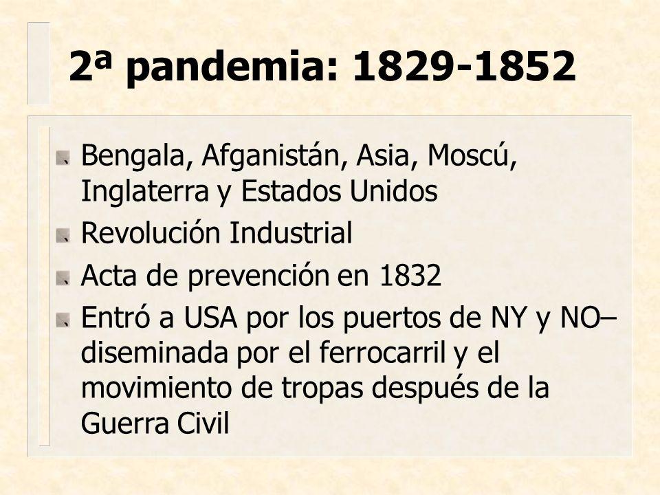 2ª pandemia: 1829-1852 Bengala, Afganistán, Asia, Moscú, Inglaterra y Estados Unidos. Revolución Industrial.