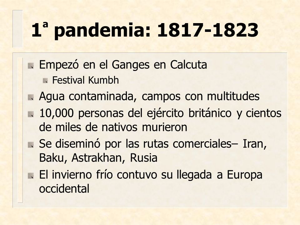 1ª pandemia: 1817-1823 Empezó en el Ganges en Calcuta