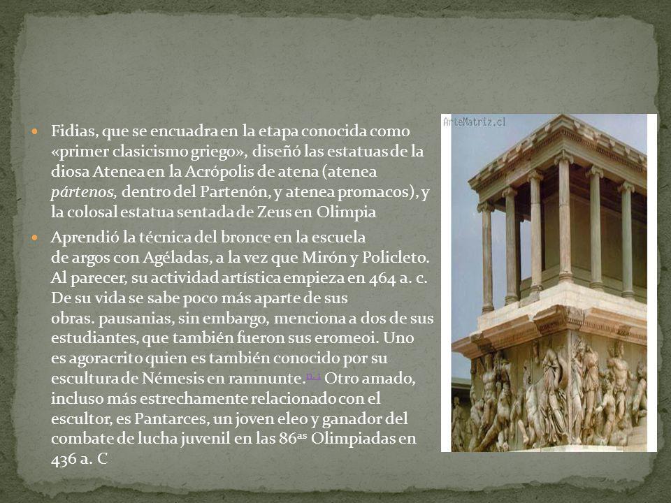 Fidias, que se encuadra en la etapa conocida como «primer clasicismo griego», diseñó las estatuas de la diosa Atenea en la Acrópolis de atena (atenea pártenos, dentro del Partenón, y atenea promacos), y la colosal estatua sentada de Zeus en Olimpia