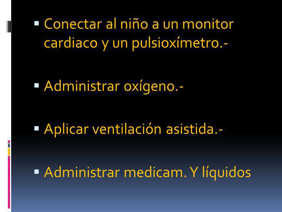 Conectar al niño a un monitor cardiaco y un pulsioxímetro.-