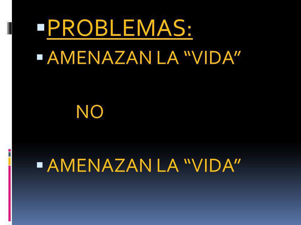 PROBLEMAS: AMENAZAN LA VIDA NO