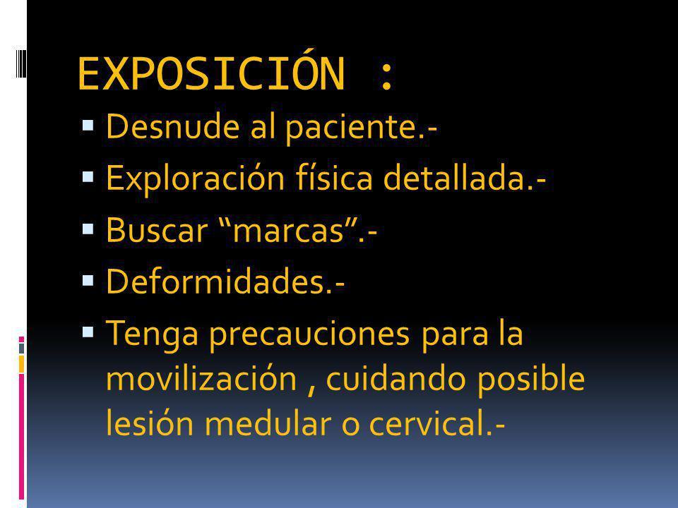 EXPOSICIÓN : Desnude al paciente.- Exploración física detallada.-