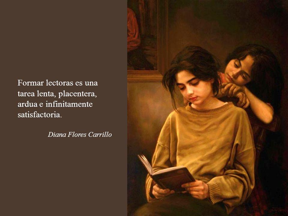 Formar lectoras es una tarea lenta, placentera, ardua e infinitamente satisfactoria.