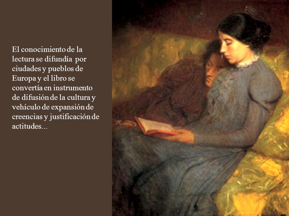 El conocimiento de la lectura se difundía por ciudades y pueblos de Europa y el libro se convertía en instrumento de difusión de la cultura y vehículo de expansión de creencias y justificación de actitudes...
