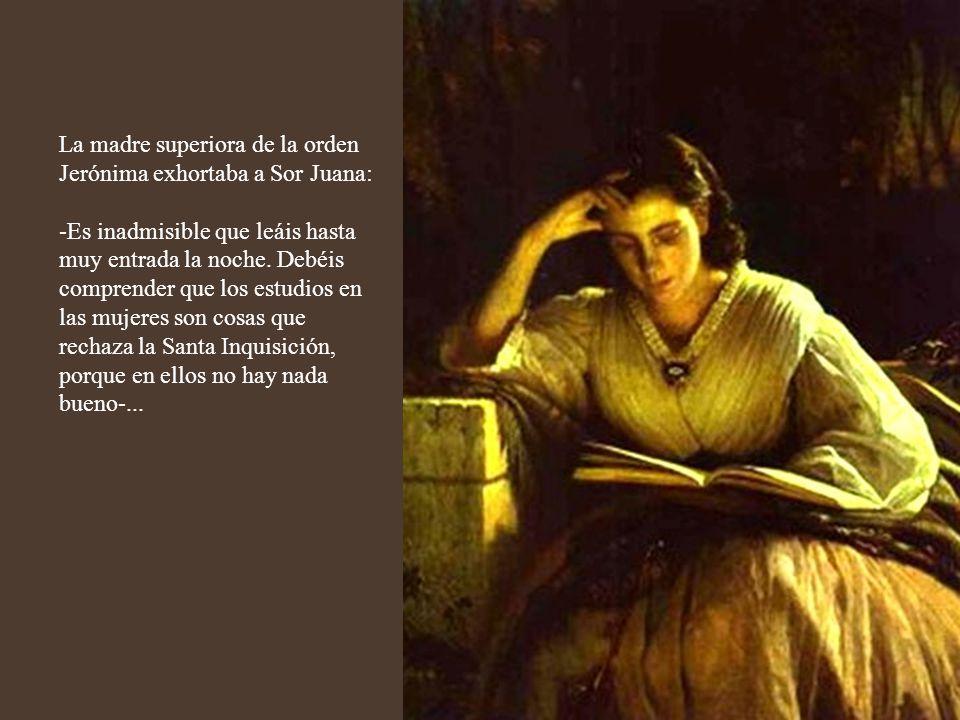 La madre superiora de la orden Jerónima exhortaba a Sor Juana: