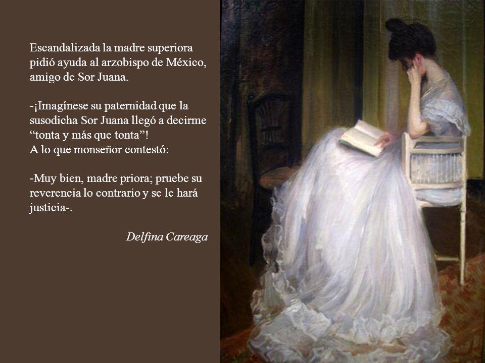 Escandalizada la madre superiora pidió ayuda al arzobispo de México, amigo de Sor Juana.