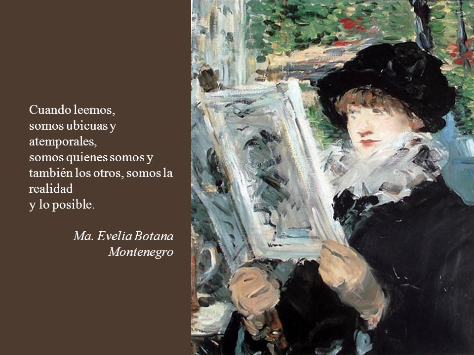 Cuando leemos, somos ubicuas y atemporales, somos quienes somos y también los otros, somos la realidad.