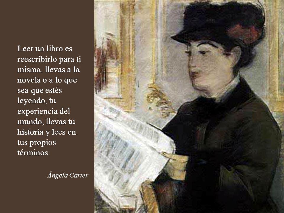 Leer un libro es reescribirlo para ti misma, llevas a la novela o a lo que sea que estés leyendo, tu experiencia del mundo, llevas tu historia y lees en tus propios términos.
