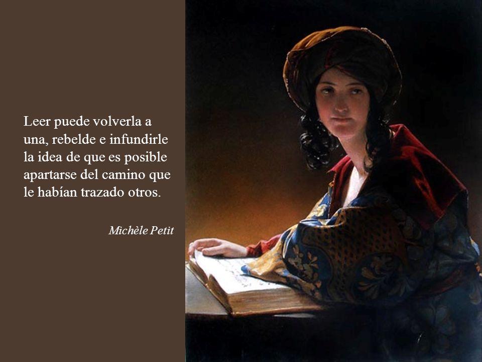 Leer puede volverla a una, rebelde e infundirle la idea de que es posible apartarse del camino que le habían trazado otros.